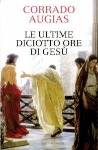 Copertina di 'Le ultime diciotto ore di Gesù'