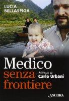 Un medico senza frontiere - Lucia Bellaspiga