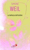 La bellezza dell'ordine - Simone Weil