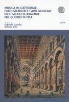 Musica in cattedrale. Fonti storiche e carte musicali: dieci secoli di armonie nel Duomo di Pisa
