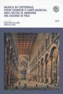 Copertina di 'Musica in cattedrale. Fonti storiche e carte musicali: dieci secoli di armonie nel Duomo di Pisa'