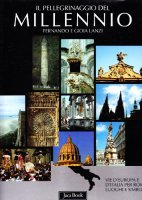 Il pellegrinaggio del millennio. Vie d'Europa e d'Italia per Roma: luoghi e simboli - Lanzi Fernando, Lanzi Arzenton Gioia
