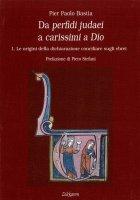 Da perfidi judaei a carissimi a Dio vol.1 - Pier Paolo Bastia