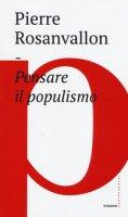 Pensare il populismo - Rosanvallon Pierre