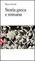 Storia greca e romana - Sordi Marta