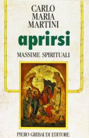 Aprirsi. Massime spirituali - Martini Carlo M.