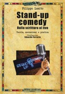Copertina di 'Stand-up comedy. Dalla scrittura al live. Teoria, meccanismi e pratica'