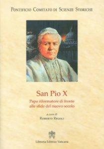 Copertina di 'San Pio X. Papa riformatore di fronte alle sfide del nuovo secolo'