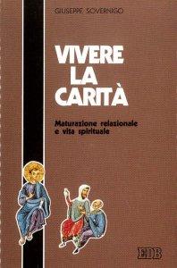 Copertina di 'Vivere la carità. Maturazione relazionale e vita spirituale'