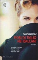 Fiori di tiglio nei Balcani - Kuic Gordana