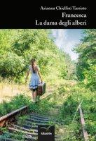 Francesca. La dama degli alberi - Chiellini Tassisto Arianna