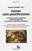 Dossier sulla giustificazione. La dichiarazione congiunta cattolico-luterana. Commento e dibattito teologico (gdt 276) - Angelo Maffeis