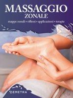 Massaggio zonale. Mappe zonali, riflessi, applicazioni, terapie