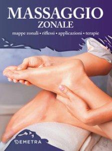 Copertina di 'Massaggio zonale. Mappe zonali, riflessi, applicazioni, terapie'