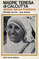 Amore senza frontiere - Madre Teresa di Calcutta