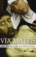 Via Matris con Maria sulla via della croce - Aa. Vv.