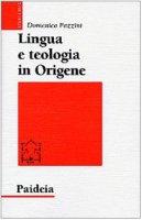 Lingua e teologia in Origene. Il commento a Giovanni - Pazzini Domenico