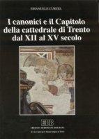 I canonici e il capitolo della cattedrale di Trento dal XII al XV secolo - Curzel Emanuele