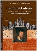 Giovanni Calvino - Alister E. McGrath