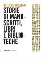 Storie di manoscritti, libri e biblioteche - Ortensio Zecchino