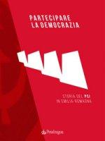 Partecipare la democrazia. Storia del PCI in Emilia-Romagna