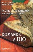 Domande a Dio - Padre Livio Fanzaga, Saverio Gaeta