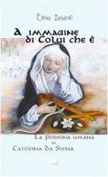 A immagine di colui che è. La persona umana in Caterina da Siena - Zanardi Elena