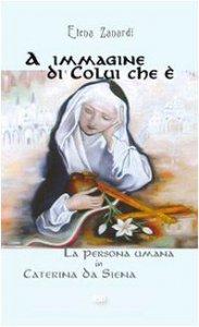 Copertina di 'A immagine di colui che è. La persona umana in Caterina da Siena'