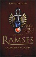 La dimora millenaria. Il romanzo di Ramses - Jacq Christian