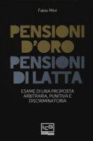 Pensioni d'oro, pensioni di latta. Esame di una proposta arbitraria, punitiva e discriminatoria - Mini Fabio