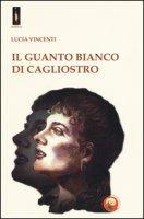 Il guanto bianco di Cagliostro - Vincenti Lucia