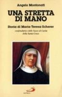 Una stretta di mano. Storia di Maria Teresa Scherer - Montonati Angelo