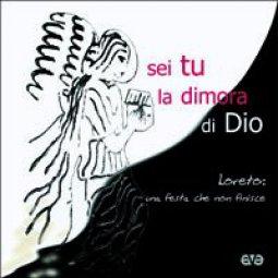 Copertina di 'Sei tu la dimora di Dio. Loreto: una festa che non finisce'