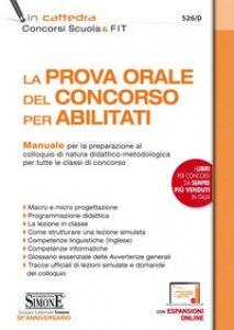 Copertina di 'La prova orale del concorso per abilitati. Manuale per la preparazione al colloquio di natura didattico-metodologica per tutte le classi di concorso. Con espansione online'