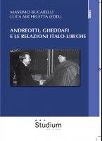 Andreotti, Gheddaffi e le relazioni italo-libiche - Massimo Bucarelli