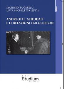 Copertina di 'Andreotti, Gheddaffi e le relazioni italo-libiche'