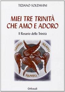 Copertina di 'Le mie tre Trinità che amo e adoro'