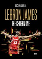 Lebron James. The chosen one - Mazzella Luca
