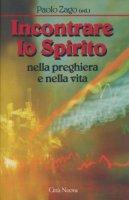 Incontrare lo Spirito nella preghiera e nella vita - Zago Paolo