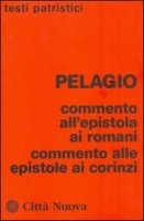 Commento all'epistola ai romani. Commento alle epistole ai corinzi - Pelagio