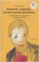 Attraente, originale... emotivamente pericoloso. Una storia d'amore con una persona con sindrome di Asperger - Jacobs Barbara