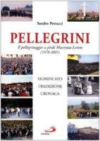 Pellegrini. Il pellegrinaggio a piedi Macerata-Loreto. Significato, tradizione, cronaca - Petrucci Sandro