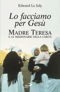 Copertina di 'Lo facciamo per Gesù. Madre Teresa e le Missionarie della Carità'