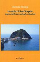 La malia di Sant'Angelo. Sogno e bellezza, nostalgia e illusione - Mengoni Gherardo