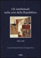 Gli intellettuali nella crisi della Repubblica. 1968-1980