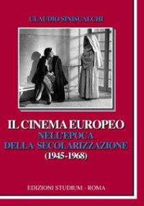 Copertina di 'Il cinema europeo nell'epoca della secolarizzazione (1945-1968)'