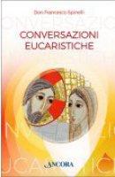Conversazioni eucaristiche - Francesco Spinelli
