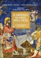 Il mistero di Gesù nell'arte - Maria Luisa Mazzarello, Maria Luisa Mazzarello