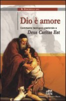 Dio è amore. Commento teologico pastorale a Deus caritas est - Fisichella Rino