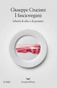 Copertina di 'I fasciovegani. Libertà di cibo e di pensiero'